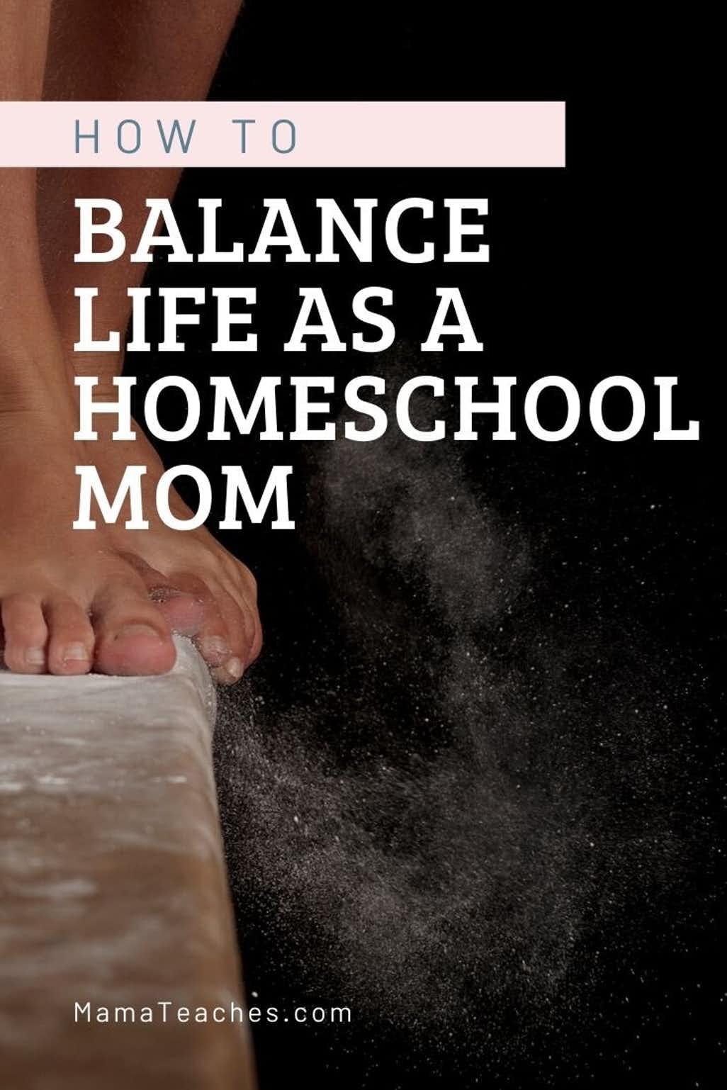 How to Balance Life as a Homeschool Mom