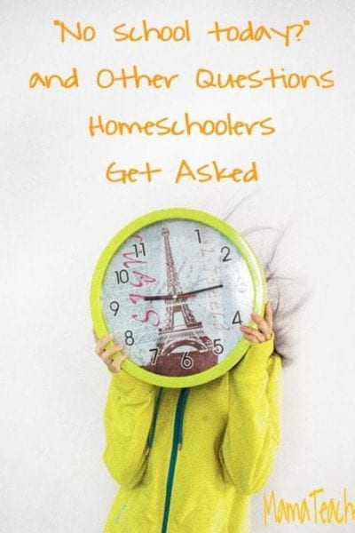 No School Today? and Other Questions Homeschoolers Get Asked