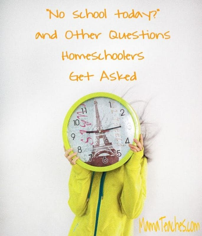 No School Today and Other Questions Homeschoolers Get Asked