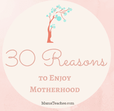30 Reasons to Enjoy Motherhood