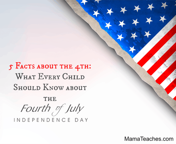 5 Facts about the 4th: What Every Child Should Know about Independence Day