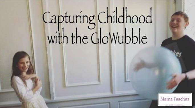 Capturing Childhood with the GloWubble