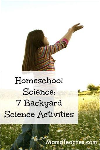 Homeschool Science - 7 Backyard Science Activities