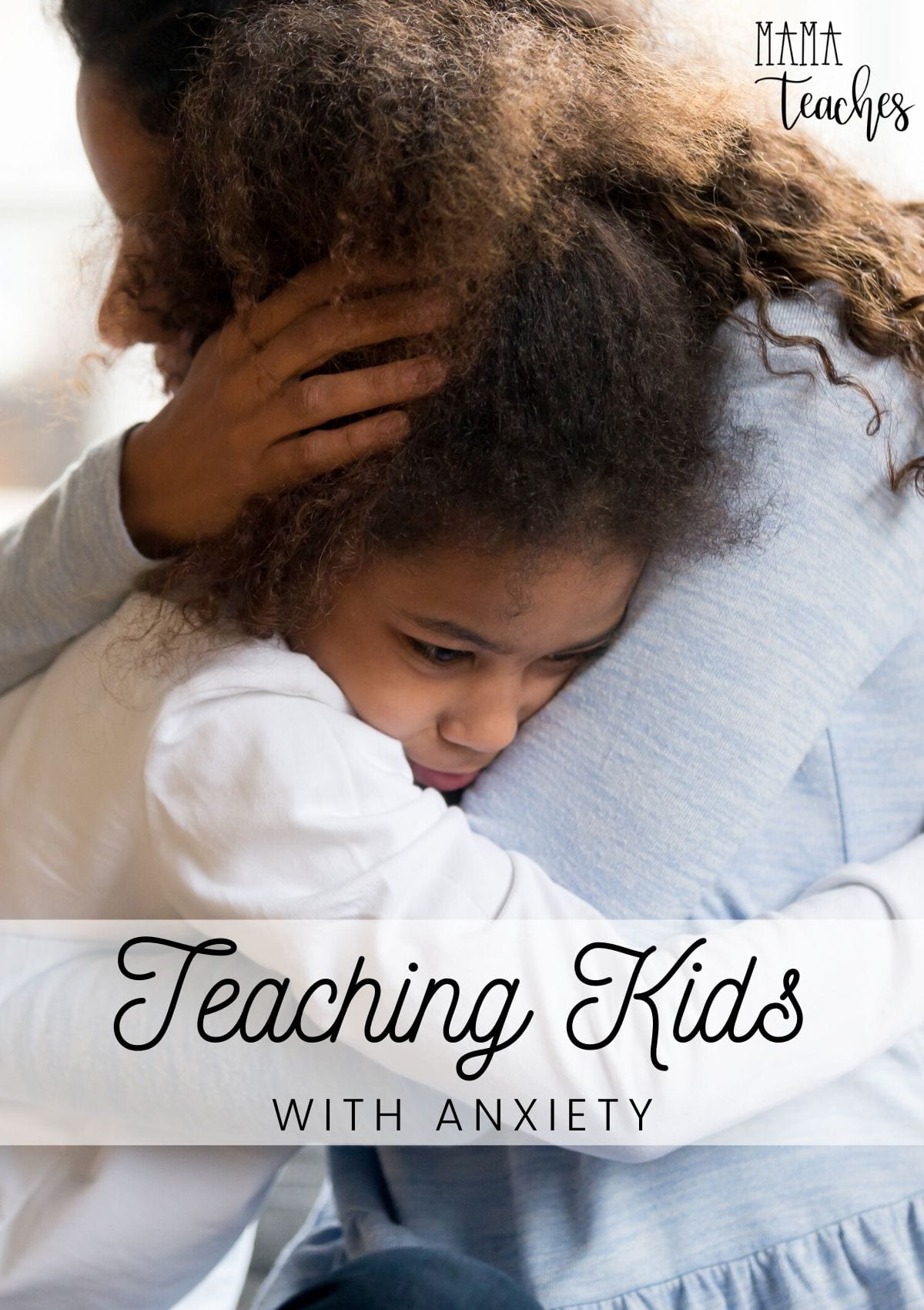 Teaching Kids with Anxiety - Tips for Helping Your Anxious Students Succeed - MamaTeaches