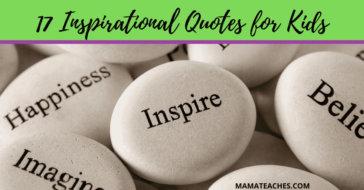 17 Inspirational Quotes for Kids - MamaTeaches.com