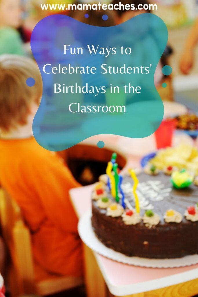 Fun Ways to Celebrate Students' Birthdays in the Classroom